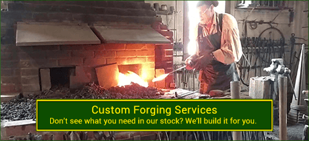 We do custom forging - wrought iron and steel. Wide variety and Excellent Quality work from Superior Ornamental Supply.